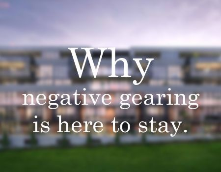 Why-Negative-Gearing-Is-Here-To-Stay-Property-Investment-Advice